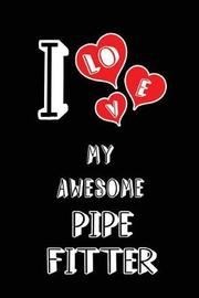 I Love My Awesome Pipe Fitter by Lovely Hearts Publishing