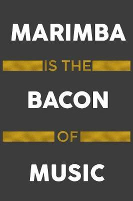 Marimba Is The Bacon Of Music by Music Instrument Journals Publishing