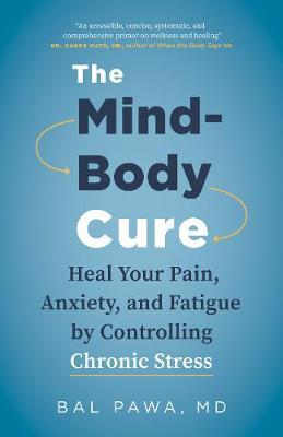 The Mind-Body Cure by Bal Pawa