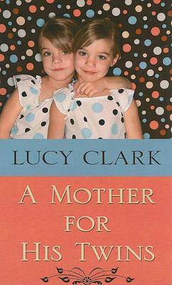 A Mother for His Twins by Lucy Clark image