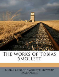 The Works of Tobias Smollett Volume 8 by Tobias George Smollett