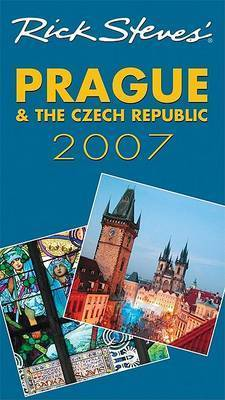 Rick Steves' Prague and the Czech Republic: 2007 by Rick Steves