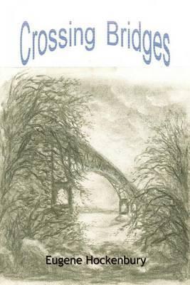 Crossing Bridges by Eugene Hockenbury