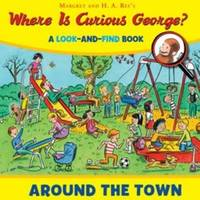 Where is Curious George? Around the Town by H.A. Rey