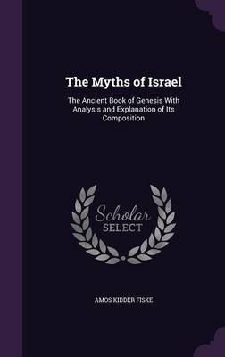 The Myths of Israel by Amos Kidder Fiske