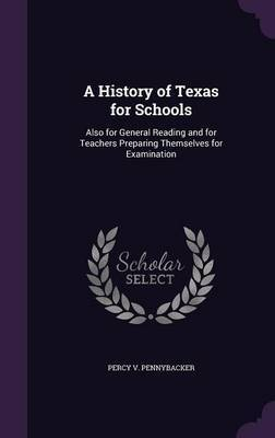 A History of Texas for Schools by Percy V Pennybacker