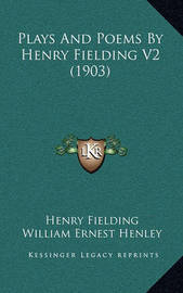 Plays and Poems by Henry Fielding V2 (1903) by Henry Fielding