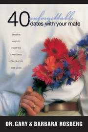 40 Unforgettable Dates with Your Mate by Gary Rosberg