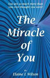 The Miracle of You by Elaine, L. Wilson