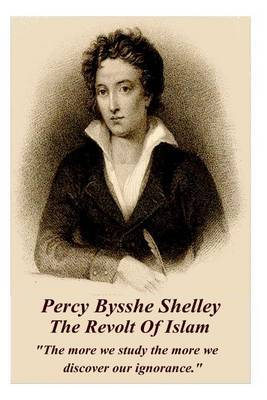 Percy Bysshe Shelley - The Revolt of Islam by Percy Bysshe Shelley