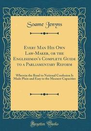 Every Man His Own Law-Maker, or the Englishman's Complete Guide to a Parliamentary Reform by Soame Jenyns image