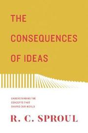 The Consequences of Ideas by R.C. Sproul image