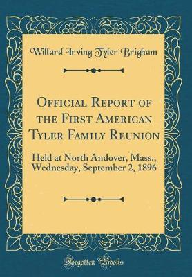 Official Report of the First American Tyler Family Reunion by Willard Irving Tyler Brigham