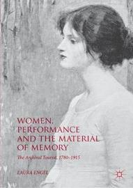 Women, Performance and the Material of Memory by Laura Engel