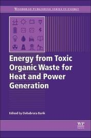 Energy from Toxic Organic Waste for Heat and Power Generation