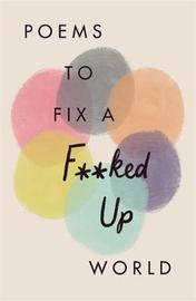 Poems to Fix a F**ked Up World by Various Poets