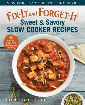 Fix-It and Forget-It Sweet & Savory Slow Cooker Recipes by Hope Comerford