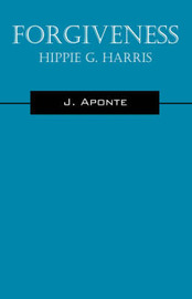Forgiveness: Hippie G. Harris by J, Aponte