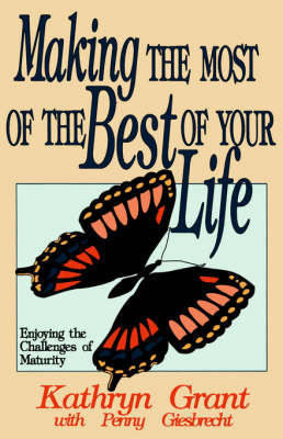 Making the Most of the Best of Your Life by Kathryn Grant image