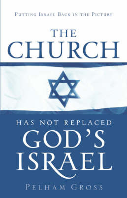 The Church Has Not Replaced God's Israel by Pelham Gross image