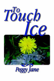 """To Touch Ice by """"Peggy Jane"""" image"""