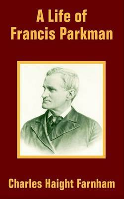 A Life of Francis Parkman by Charles Haight Farnham image