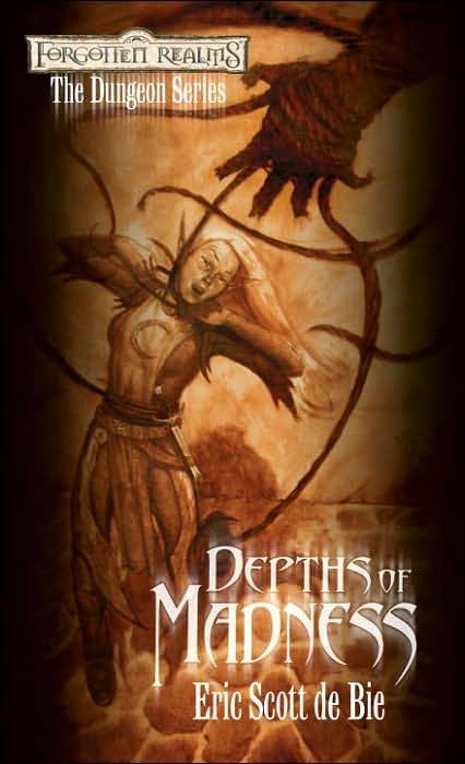 Forgotten Realms: Depths of Madness (Dungeons #1) by Eric Scott De Bie