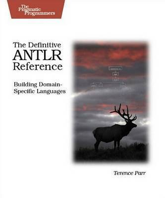 The Definitive ANTLR Reference: Building Domain-specific Languages by Terence Parr