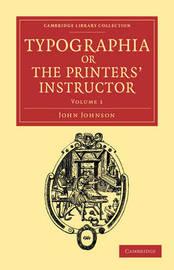 Typographia, or The Printers' Instructor 2 Volume Set Typographia, or The Printers' Instructor: Volume 1 by John Johnson