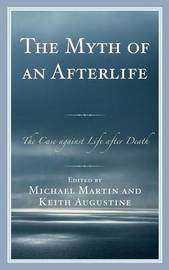 The Myth of an Afterlife by Michael Martin