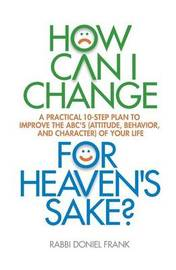 How Can I Change, for Heaven's Sake by Rabbi Doniel Frank