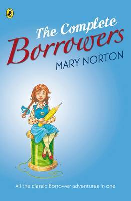 "The Complete Borrowers: ""The Borrowers""; ""The Borrowers Afield""; ""The Borrowers Afloat""; ""The Borrowers Aloft""; ""The Borrowers Avenged""; ""Poor Stainless"" by Mary Norton image"