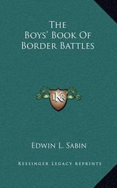 The Boys' Book of Border Battles by Edwin L. Sabin