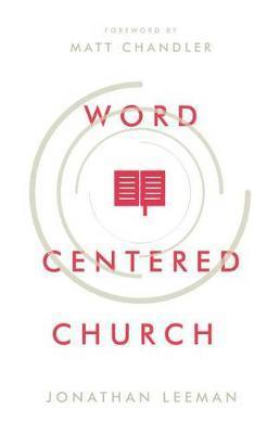 Word Centered Church by Jonathan Leeman