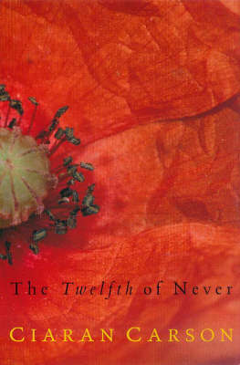 The Twelfth of Never by Ciaran Carson
