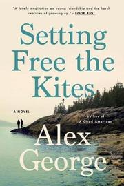 Setting Free The Kites by Alex George