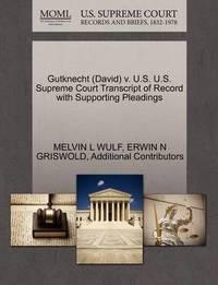 Gutknecht (David) V. U.S. U.S. Supreme Court Transcript of Record with Supporting Pleadings by Melvin L Wulf