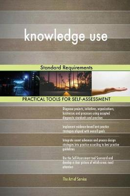 Knowledge Use Standard Requirements by Gerardus Blokdyk image