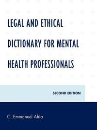 Legal and Ethical Dictionary for Mental Health Professionals by C.Emmanuel Ahia