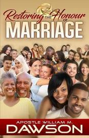 Restoring the Honour of Marriage by William M Dawson