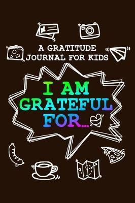 Gratitude Journal For Kids - I'm Grateful For... by Phil D Gratitude Journals