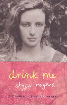 Drink Me: A Relationship Memoir by Skye Rogers image