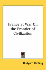 France at War On the Frontier of Civilization by Rudyard Kipling image