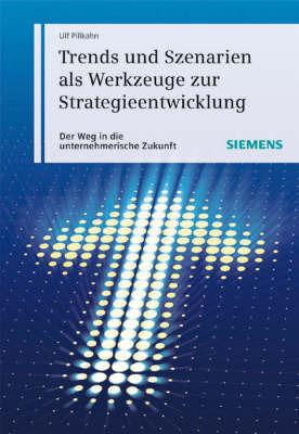Trends Und Szenarien Als Werkzeuge Zur Strategieentwicklung: Wie Sie Die Unternehmerische Und Gesellschaftliche Zukunft Planen Und Gestalten by Ulf Pillkahn