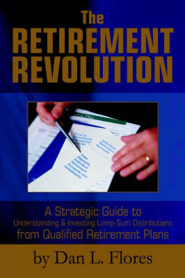 The Retirement Revolution by Dan L Flores