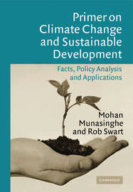 Primer on Climate Change and Sustainable Development by Mohan Munasinghe