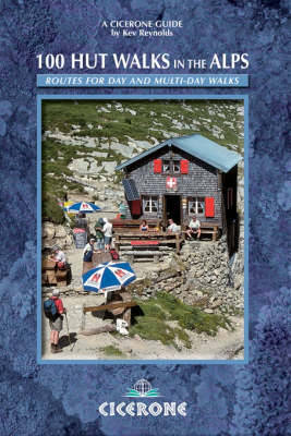 100 Hut Walks in the Alps: Routes for Day and Multi-day Walks by Kev Reynolds