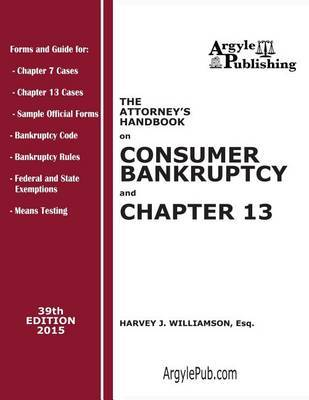 The Attorney's Handbook on Consumer Bankruptcy and Chapter 13 by Harvey J Williamson