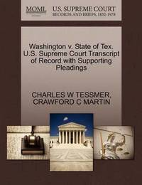 Washington V. State of Tex. U.S. Supreme Court Transcript of Record with Supporting Pleadings by Charles W Tessmer