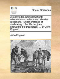 A Reply to Mr. Samuel Clifford by John England